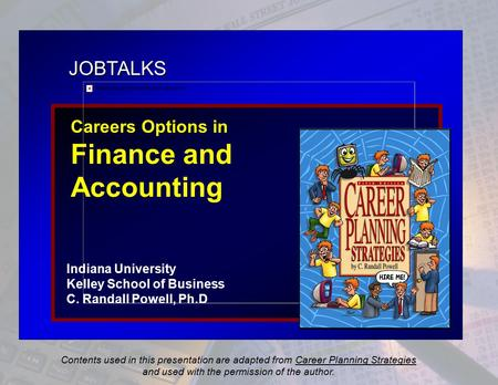 JOBTALKS Careers Options in Finance and Accounting Indiana University Kelley School of Business C. Randall Powell, Ph.D Contents used in this presentation.