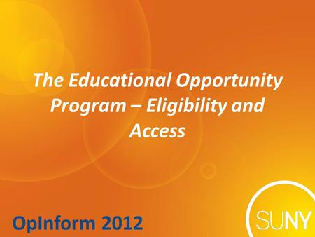 OpInform 2012 The Educational Opportunity Program – Eligibility and Access.