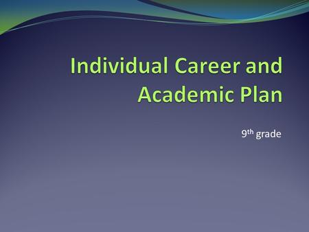 9 th grade. ICAP Pre-Assessment Go to NHS Website:  Counseling Tab College and Career Resources Scroll to ICAP.