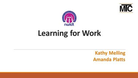 Learning for Work Kathy Melling Amanda Platts. Welcome  Introductions  What did you want to do when you grew up?