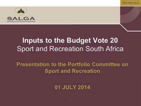 Www.salga.org.za Inputs to the Budget Vote 20 Sport and Recreation South Africa Presentation to the Portfolio Committee on Sport and Recreation 01 JULY.