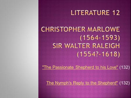 Literature 12 Christopher Marlowe ( ) Sir Walter Raleigh (1554