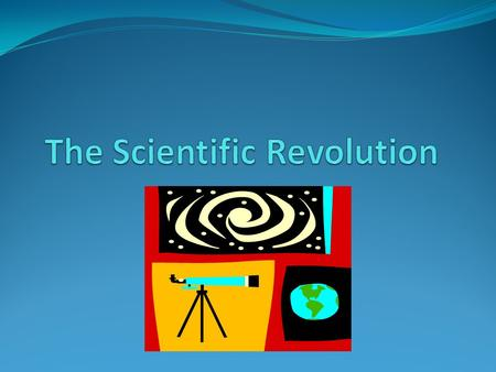 Scientific Revolution The series of events that led to the birth of modern science during the Renaissance.