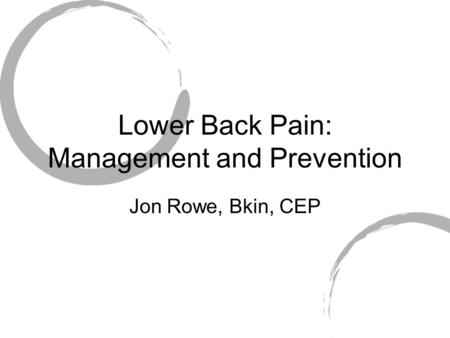 Lower Back Pain: Management and Prevention Jon Rowe, Bkin, CEP.