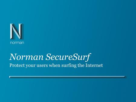 Norman SecureSurf Protect your users when surfing the Internet.