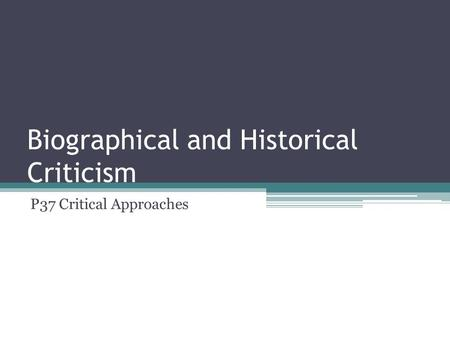Biographical and Historical Criticism P37 Critical Approaches.
