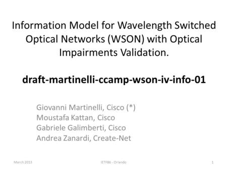 Information Model for Wavelength Switched Optical Networks (WSON) with Optical Impairments Validation. draft-martinelli-ccamp-wson-iv-info-01 Giovanni.