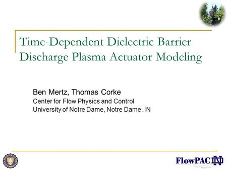 Time-Dependent Dielectric Barrier Discharge Plasma Actuator Modeling Ben Mertz, Thomas Corke Center for Flow Physics and Control University of Notre Dame,