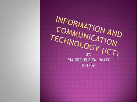 BY: RIA DESI ELFITA, 96477 K-1/09. ICT What can and can't do Use of ICT in language teaching, learning and evaluation.