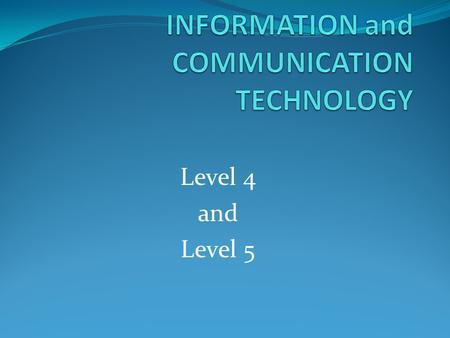 Level 4 and Level 5. What is Covered in the Unit Effective use of Folders and Files. Effective use of Microsoft Word. Effective use of Microsoft PowerPoint.