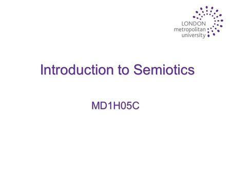 Introduction to Semiotics MD1H05C. GENERAL OVERVIEW.