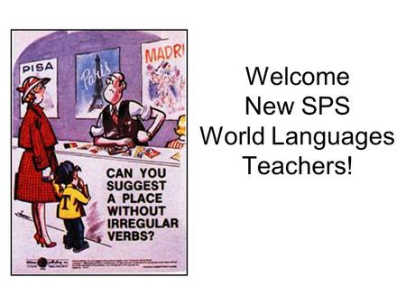 Welcome New SPS World Languages Teachers!. Introductions Julie West French teacher, Parkview High School Nancy Schneider Curriculum Specialist Social.