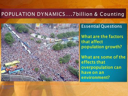 Essential Questions What are the factors that affect population growth? What are some of the effects that overpopulation can have on an environment? Essential.