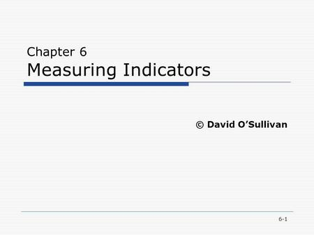 6-1 Chapter 6 Measuring Indicators © David O'Sullivan.