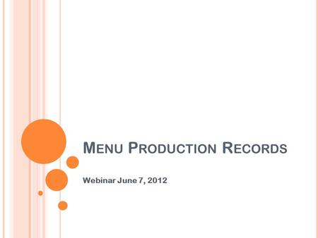 M ENU P RODUCTION R ECORDS Webinar June 7, 2012. Menu <strong>Production</strong> Records B ROUGHT TO Y OU B Y :