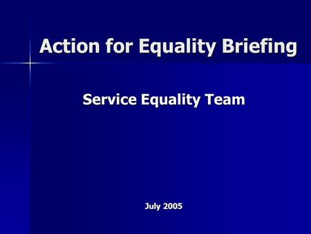 Service Equality Team July 2005 Action for Equality Briefing.