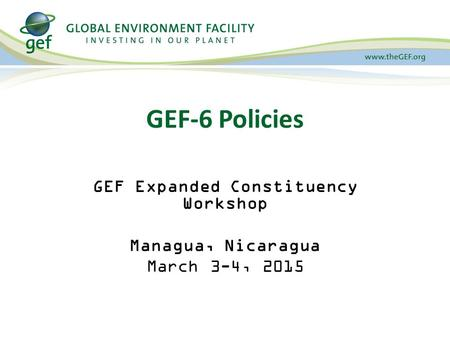 GEF Expanded Constituency Workshop Managua, Nicaragua March 3-4, 2015