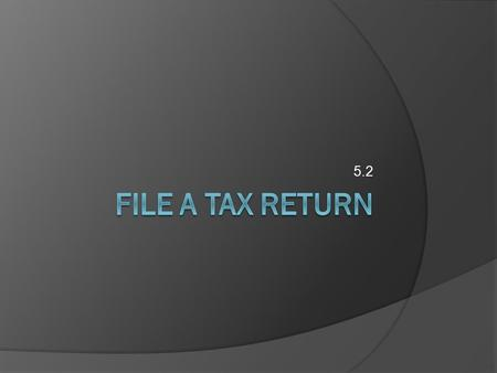 5.2. What's a tax return?  Simply put, this is a set of forms to help you calculate your tax obligation. Note: Not everyone must file a tax return. If.