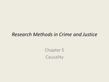 Research Methods in Crime and Justice Chapter 5 Causality.