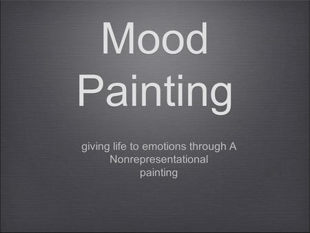 Mood Painting giving life to emotions through A Nonrepresentational painting giving life to emotions through A Nonrepresentational painting.