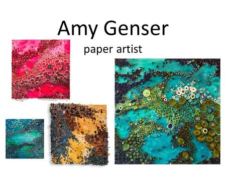 Amy Genser paper artist. Amy Genser plays with paper and paint to explore her obsession with texture, pattern, and color. Using natural forms and organic.