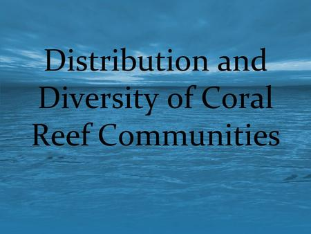 Distribution and Diversity of Coral Reef Communities.