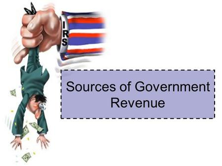 Sources of Government Revenue. The Economics of Taxation : Economic Impact of Taxes Taxes/Other government revenues affect: –resource allocation, –consumer.