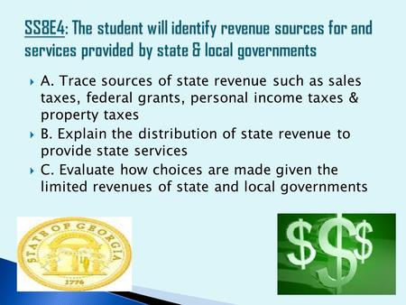 SS8E4: The student will identify revenue sources for and services provided by state & local governments A. Trace sources of state revenue such as sales.
