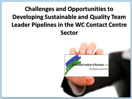 Challenges and Opportunities to Developing Sustainable and Quality Team Leader Pipelines in the WC Contact Centre Sector.