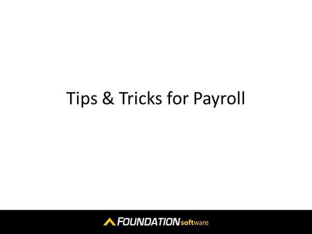 Tips & Tricks for Payroll. General 1.Name/Number Drop Down Search Main Menu / System / Controls / Dropdown Fields.