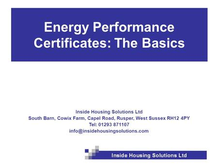 Inside Housing Solutions Ltd South Barn, Cowix Farm, Capel Road, Rusper, West Sussex RH12 4PY Tel: 01293 871107 Energy.