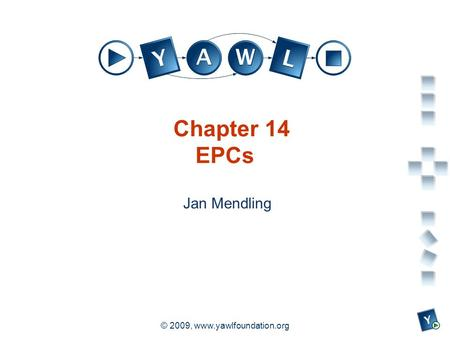 A university for the world real R © 2009, www.yawlfoundation.org Chapter 14 EPCs Jan Mendling.