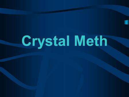 Crystal Meth Overview The facts about Crystal Meth  Your knowledge/Our knowledge  Why people choose to use it  Short and Long Term Effects  How it.