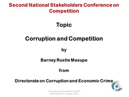 Second National Stakeholders Conference on Competition Topic Corruption and Competition by Barney Rustle Masupe from Directorate on Corruption and Economic.