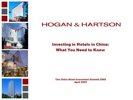 Investing in Hotels in China: What You Need to Know The China Hotel Investment Summit 2005 April 2005 IMAGE HERE.