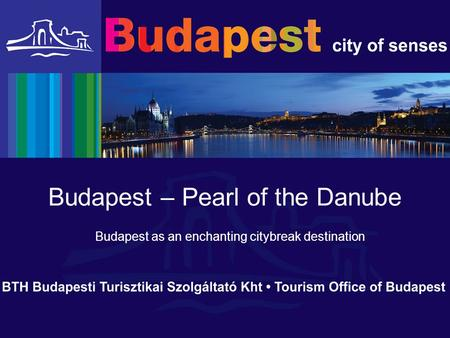 Budapest – Pearl of the Danube Budapest as an enchanting citybreak destination.