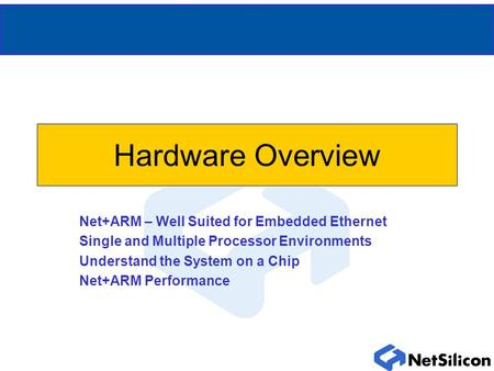 Hardware Overview Net+ARM – Well Suited for Embedded Ethernet