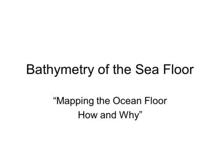 Bathymetry of the Sea Floor