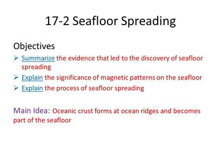 17-2 Seafloor Spreading Objectives