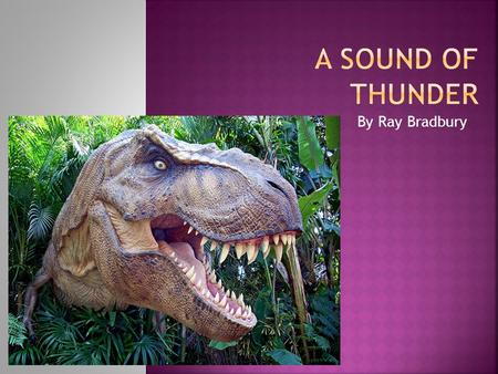 A Sound of THunder By Ray Bradbury.