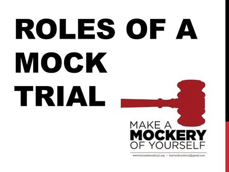 ROLES OF A MOCK TRIAL. JURY The Jury are charged with the responsibility of deciding whether, on the facts of the case, a person is guilty or not guilty.