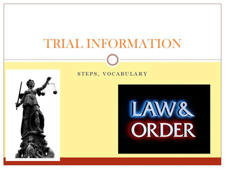 TRIAL INFORMATION Steps, vocabulary.