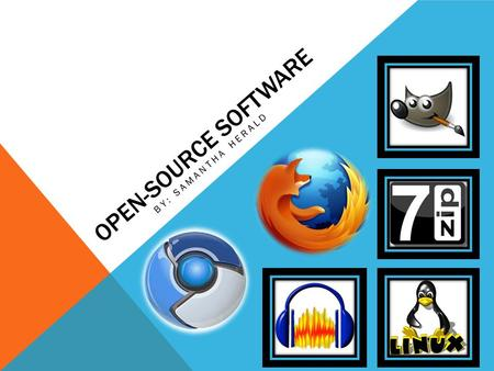 OPEN-SOURCE SOFTWARE BY: SAMANTHA HERALD  Otherwise known as OSS, is computer software that is available with source code: normally reserved for copyright.