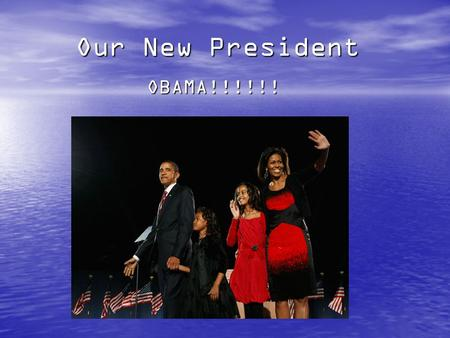 Our New President OBAMA!!!!!!. Obama's History Obama was abandoned and raised from his white grandparents after his mom and dad sunt him off. Obama was.