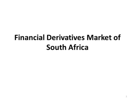Financial Derivatives Market of South Africa 1. History The Johannesburg's Stock Exchange (JSE) is established in Johannesburg to facilitate the explosion.