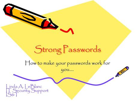 Strong Passwords How to make your passwords work for you…. Linda A. LeBlanc IT Security Support IS&T.