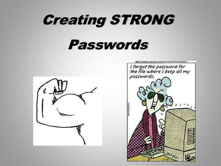Creating STRONGCreating STRONGPasswords. CREATING STRONG PASSWORDSCREATING STRONG PASSWORDS A strong password is an important part of keeping your information.