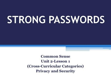 STRONG PASSWORDS Common Sense Unit 2-Lesson 1 (Cross-Curricular Categories) Privacy and Security.