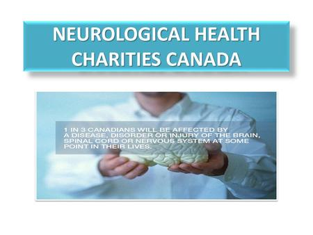 NEUROLOGICAL HEALTH CHARITIES CANADA. Working together to improve the lives of people living with chronic neurological diseases, disorders & injuries.