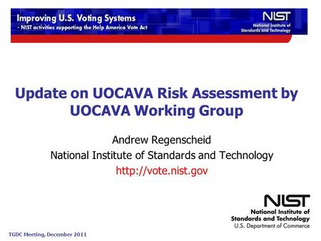 TGDC Meeting, December 2011 Andrew Regenscheid National Institute of Standards and Technology  Update on UOCAVA Risk Assessment by.